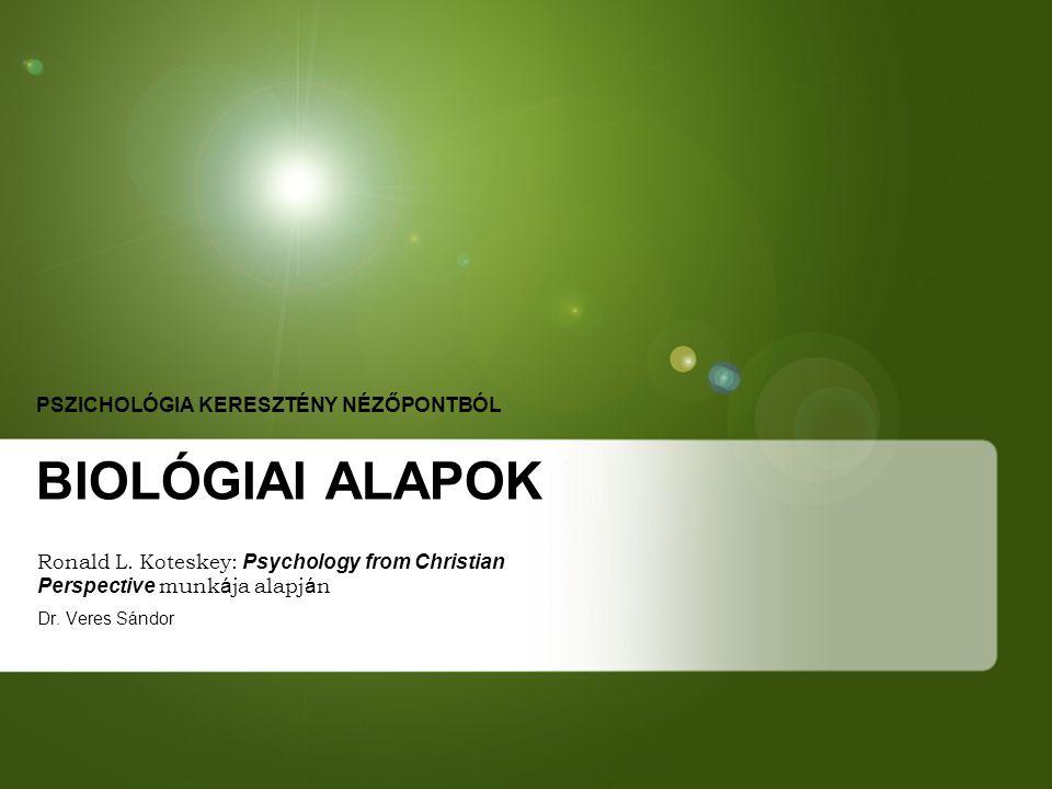 PSZICHOLÓGIA KERESZTÉNY NÉZŐPONTBÓL BIOLÓGIAI ALAPOK
