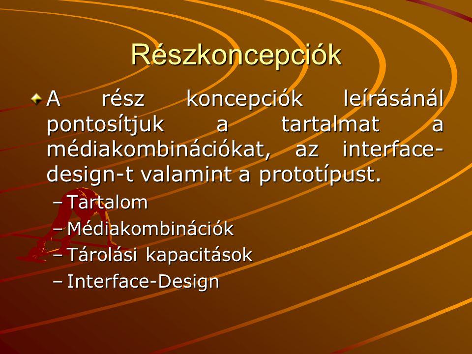 Részkoncepciók A rész koncepciók leírásánál pontosítjuk a tartalmat a médiakombinációkat, az interface-design-t valamint a prototípust.