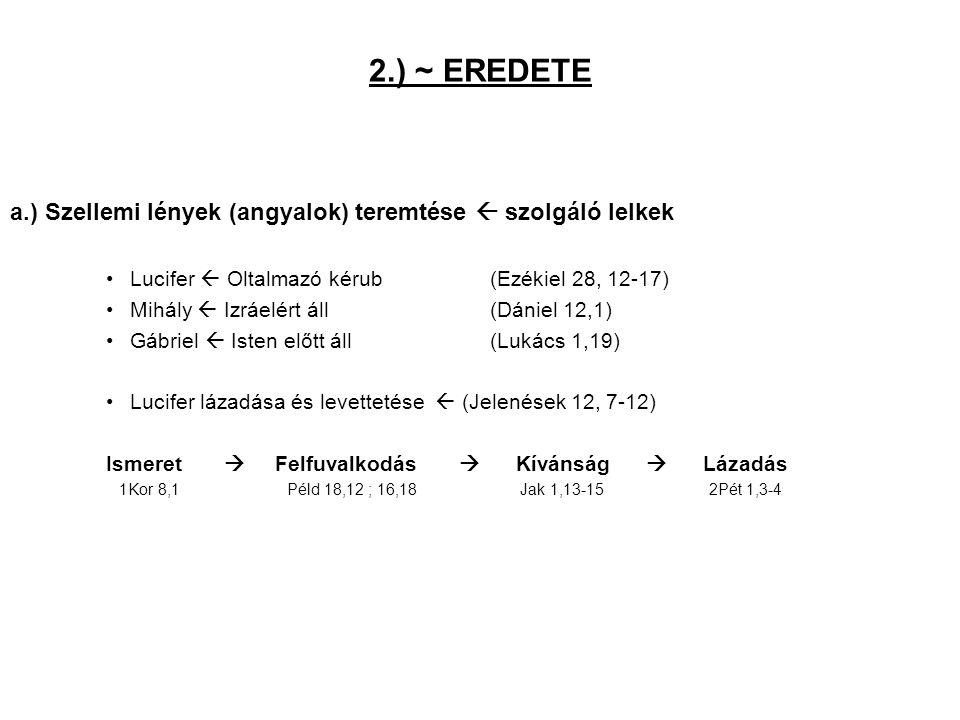 2.) ~ EREDETE a.) Szellemi lények (angyalok) teremtése  szolgáló lelkek. Lucifer  Oltalmazó kérub (Ezékiel 28, 12-17)