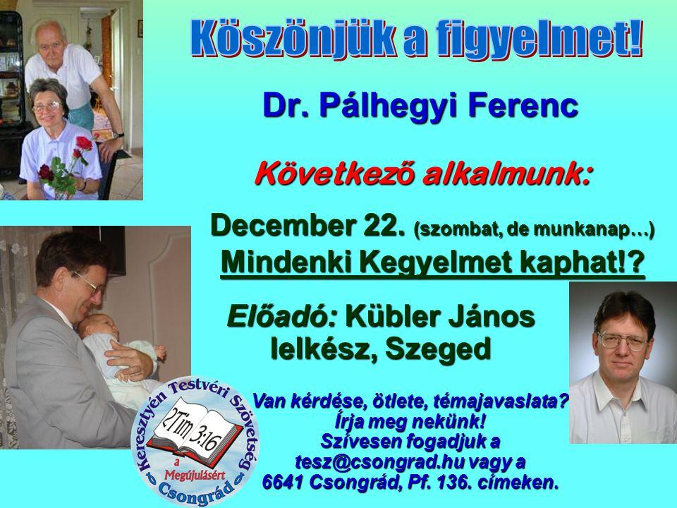 Köszönjük a figyelmet! Dr. Pálhegyi Ferenc Következő alkalmunk: