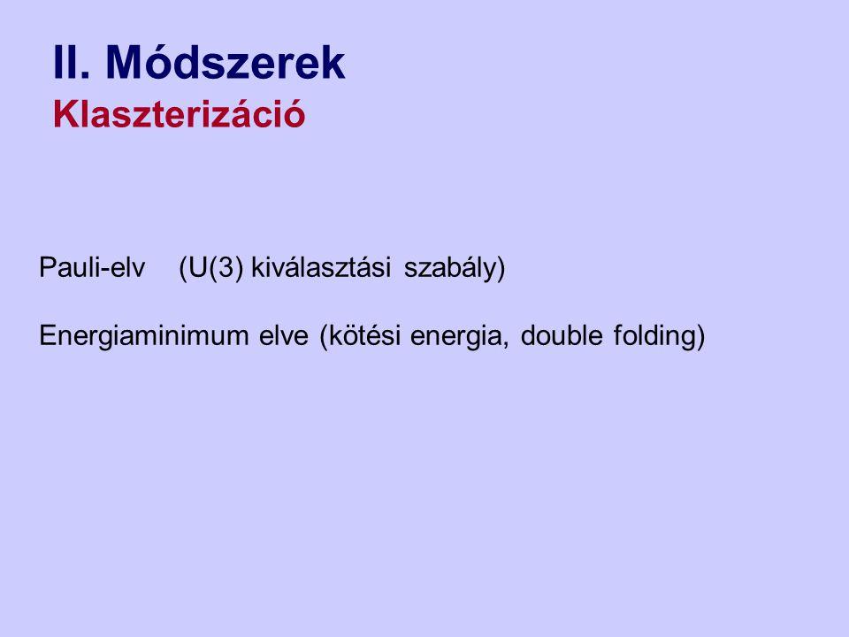 II. Módszerek Klaszterizáció Pauli-elv (U(3) kiválasztási szabály)