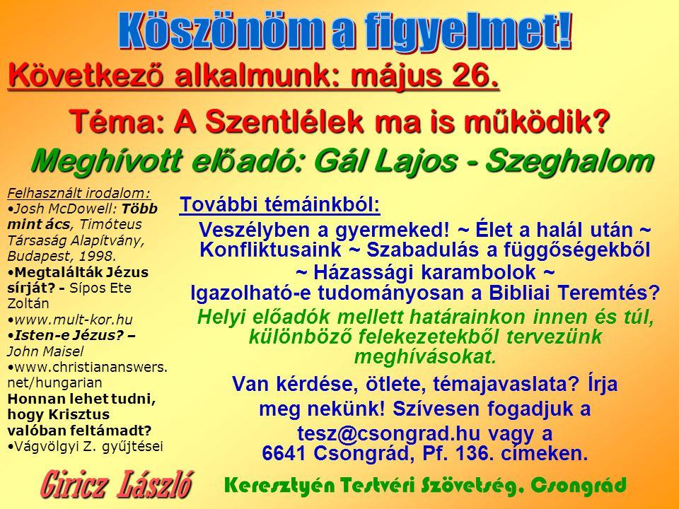 Giricz László Köszönöm a figyelmet! Következő alkalmunk: május 26.