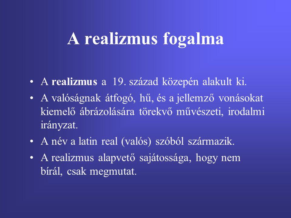 A realizmus fogalma A realizmus a 19. század közepén alakult ki.