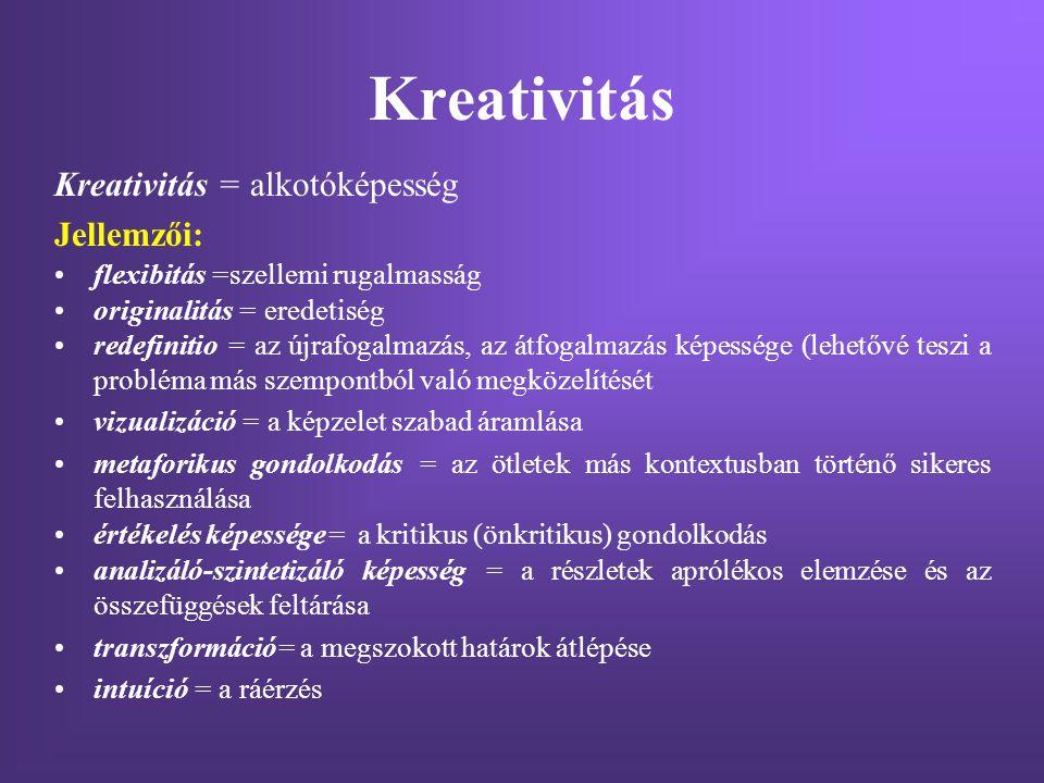 Kreativitás Kreativitás = alkotóképesség Jellemzői: