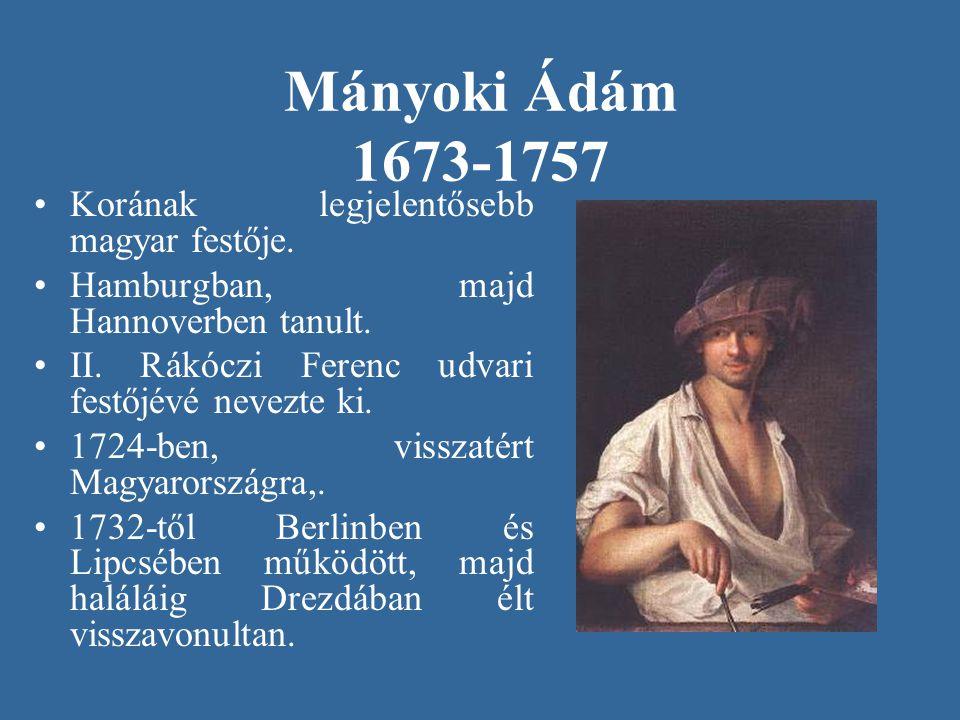 Mányoki Ádám 1673-1757 Korának legjelentősebb magyar festője.