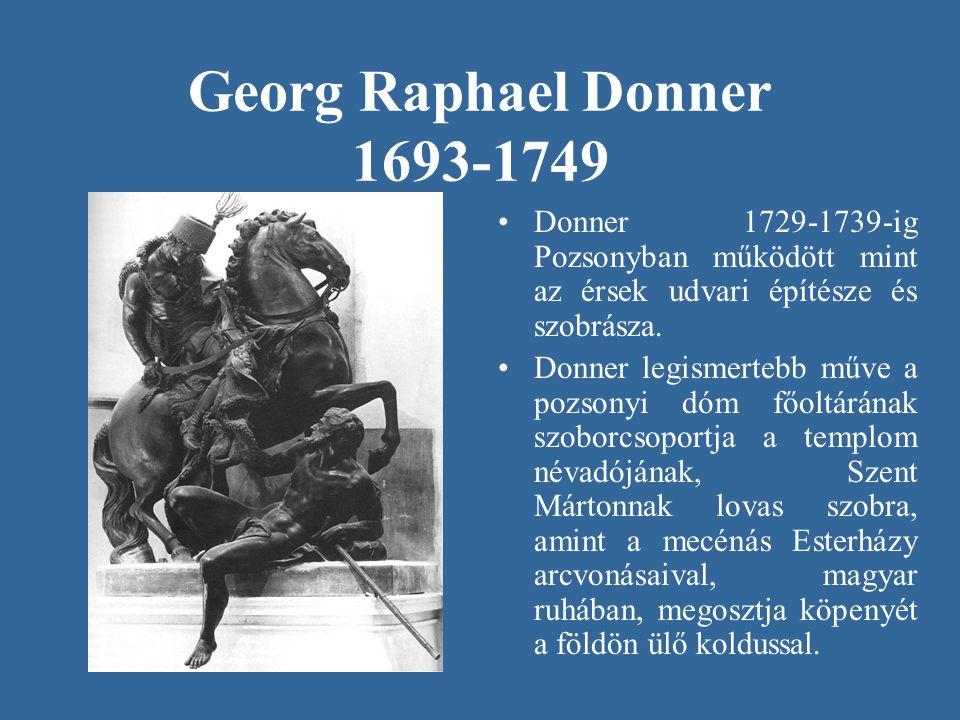 Georg Raphael Donner 1693-1749 Donner 1729-1739-ig Pozsonyban működött mint az érsek udvari építésze és szobrásza.