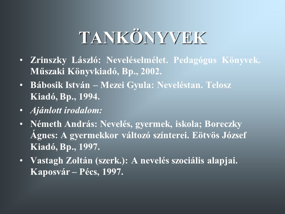 TANKÖNYVEK Zrinszky László: Neveléselmélet. Pedagógus Könyvek. Műszaki Könyvkiadó, Bp., 2002.