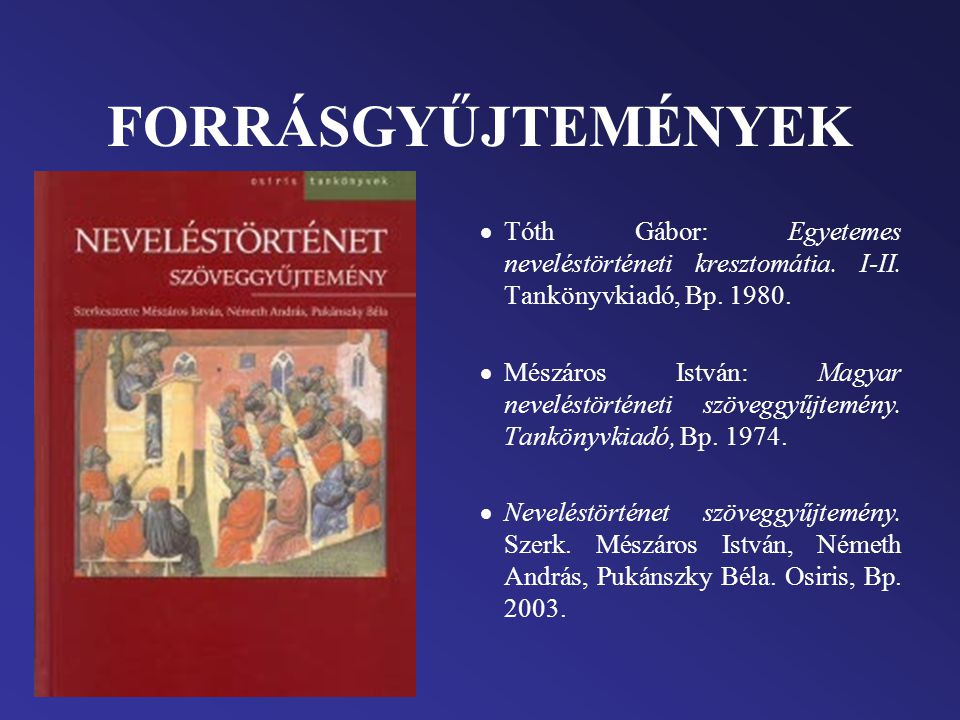 FORRÁSGYŰJTEMÉNYEK Tóth Gábor: Egyetemes neveléstörténeti kresztomátia. I-II. Tankönyvkiadó, Bp. 1980.
