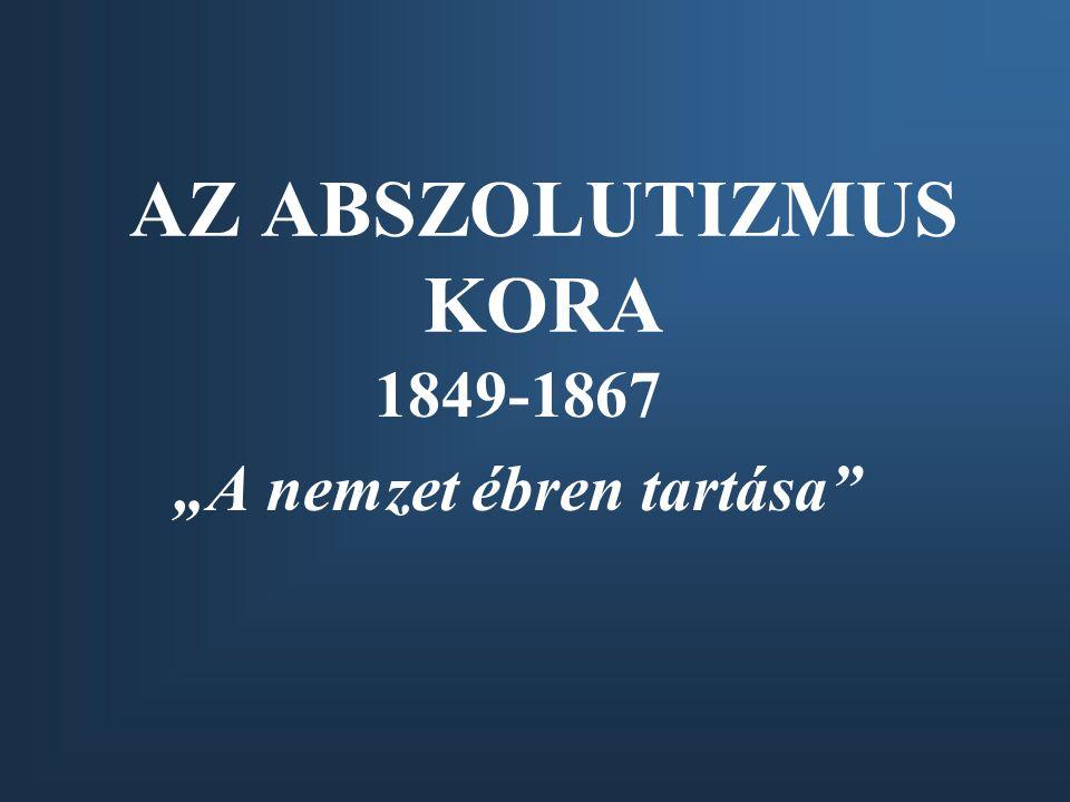 """1849-1867 """"A nemzet ébren tartása"""