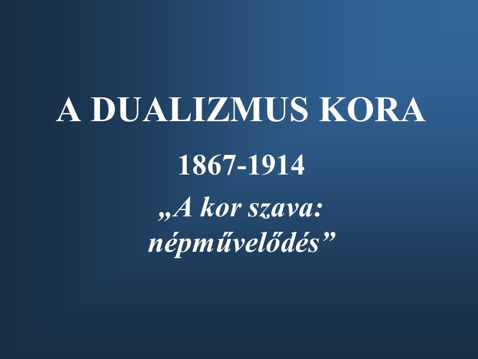 """1867-1914 """"A kor szava: népművelődés"""