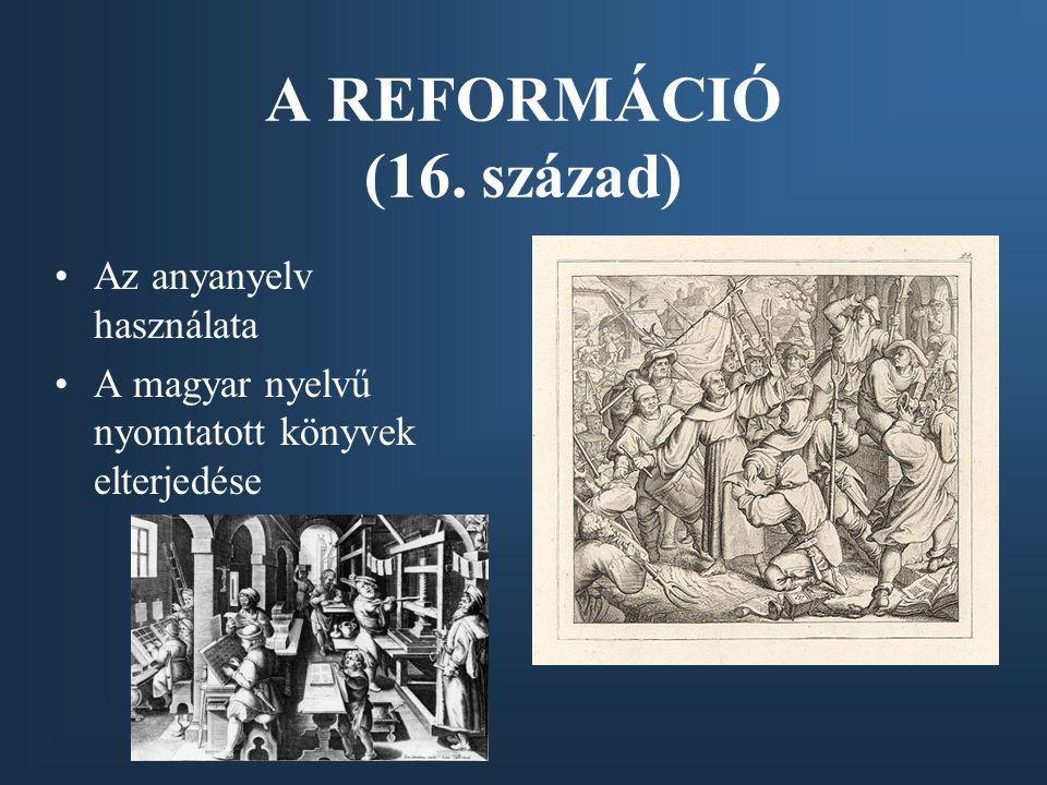 A REFORMÁCIÓ (16. század) Az anyanyelv használata