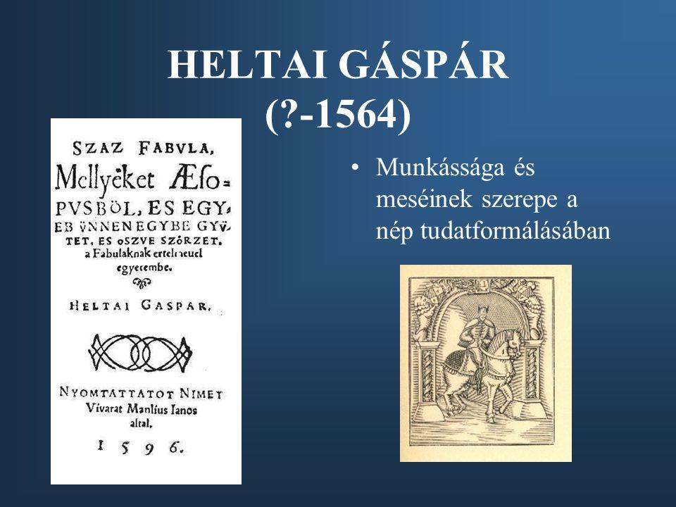 HELTAI GÁSPÁR ( -1564) Munkássága és meséinek szerepe a nép tudatformálásában