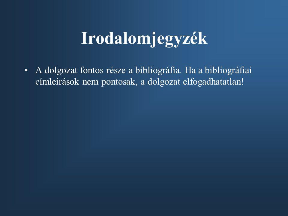 Irodalomjegyzék A dolgozat fontos része a bibliográfia.