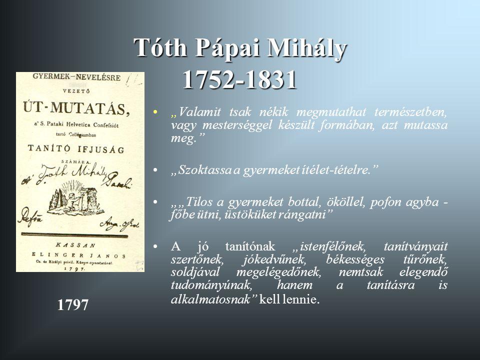"""Tóth Pápai Mihály 1752-1831 """"Valamit tsak nékik megmutathat természetben, vagy mesterséggel készült formában, azt mutassa meg."""