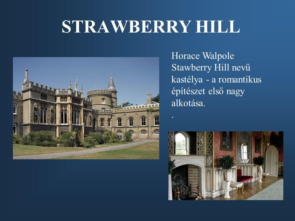 STRAWBERRY HILL Horace Walpole Stawberry Hill nevű kastélya - a romantikus építészet első nagy alkotása.