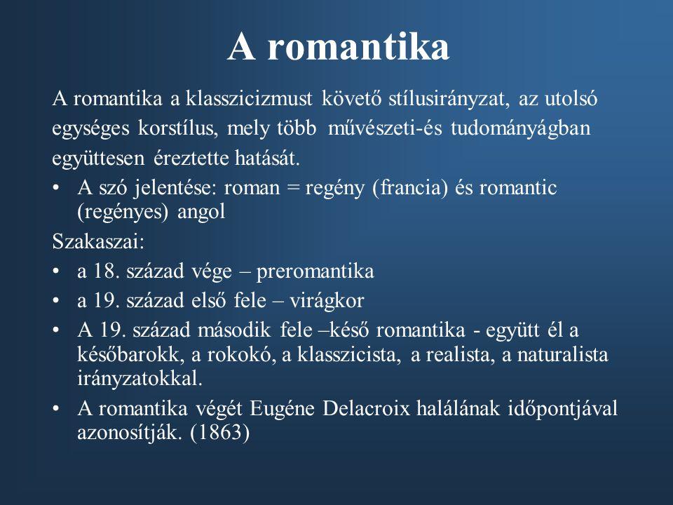 A romantika A romantika a klasszicizmust követő stílusirányzat, az utolsó. egységes korstílus, mely több művészeti-és tudományágban.