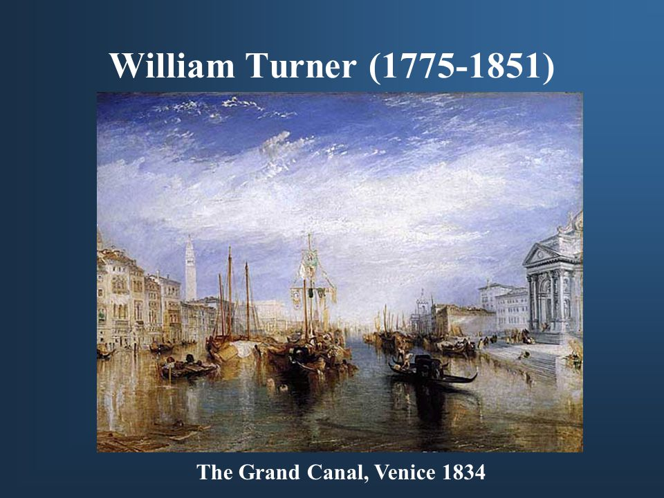 William Turner ( ) The Grand Canal, Venice 1834