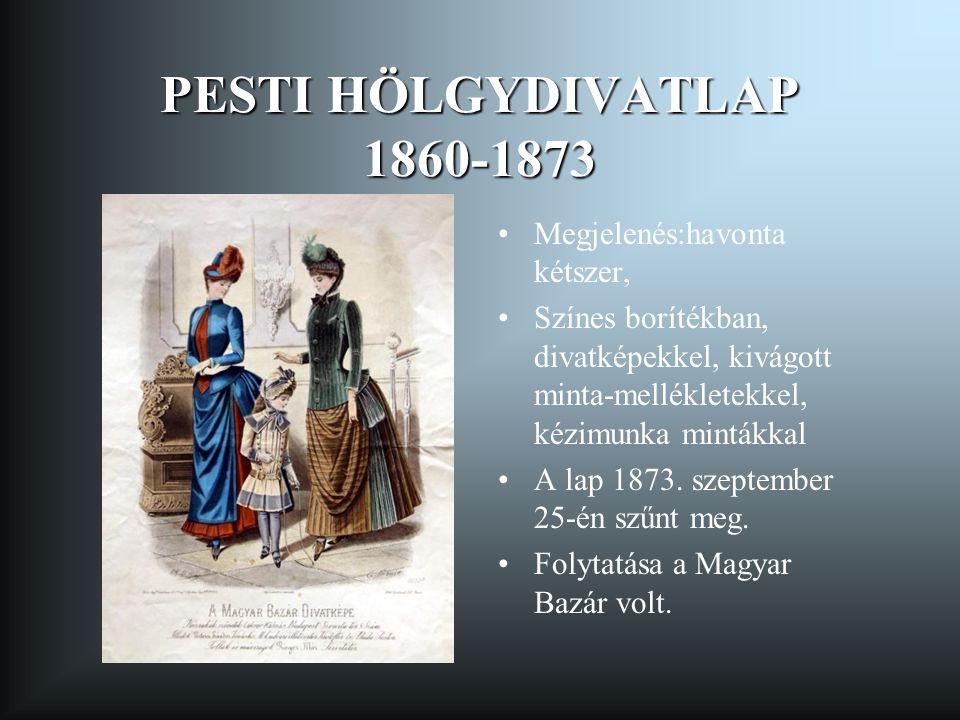 PESTI HÖLGYDIVATLAP 1860-1873 Megjelenés:havonta kétszer,