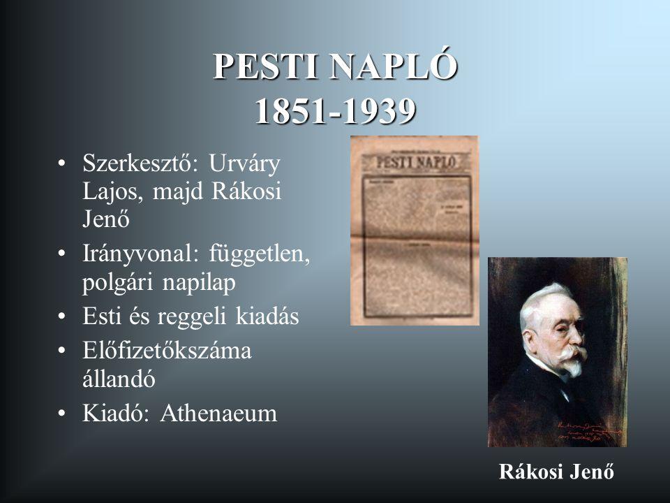 PESTI NAPLÓ 1851-1939 Szerkesztő: Urváry Lajos, majd Rákosi Jenő