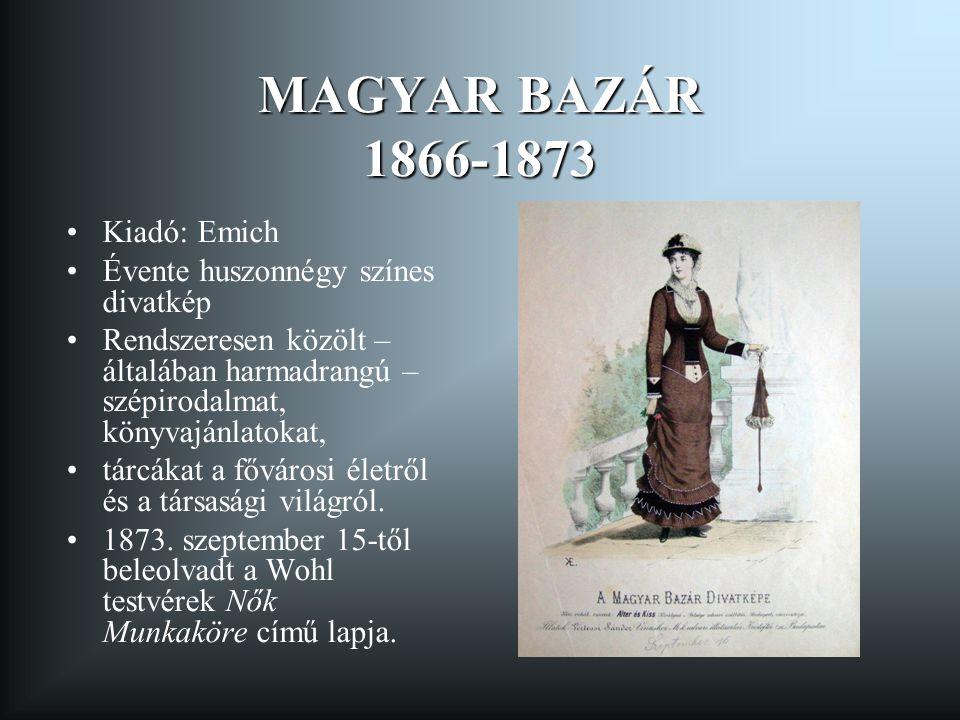 MAGYAR BAZÁR 1866-1873 Kiadó: Emich Évente huszonnégy színes divatkép