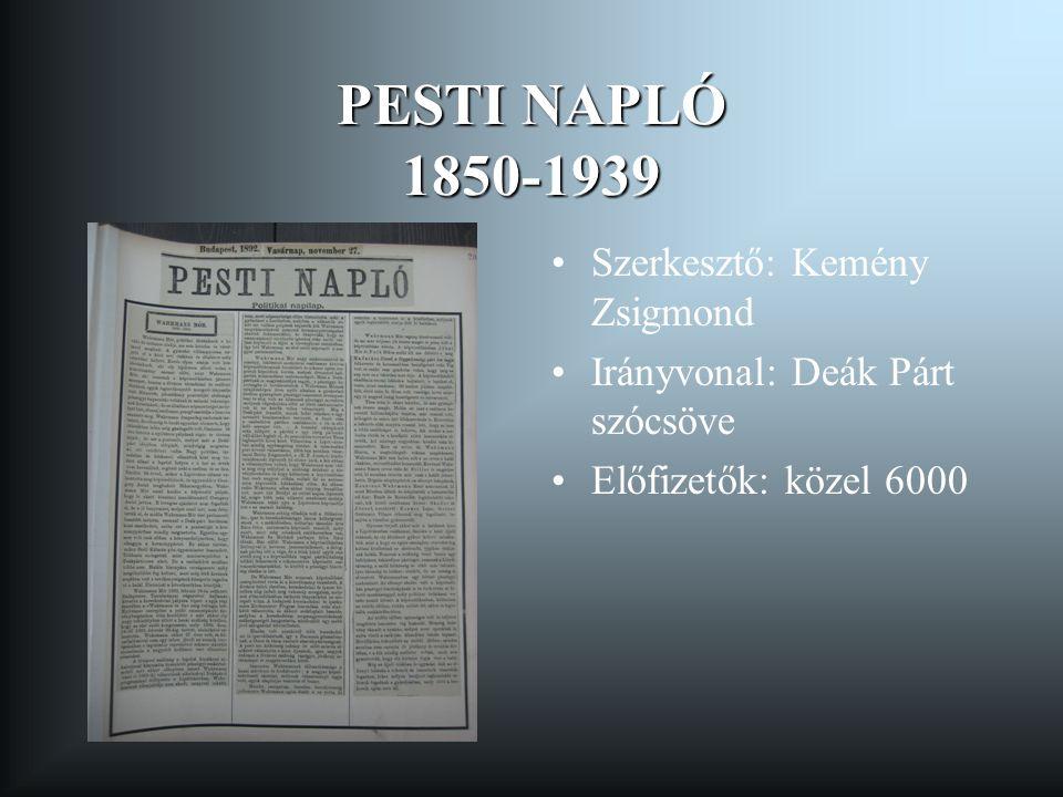 PESTI NAPLÓ 1850-1939 Szerkesztő: Kemény Zsigmond