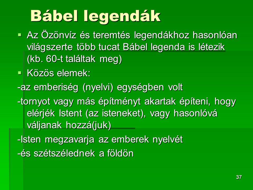 Bábel legendák Az Özönvíz és teremtés legendákhoz hasonlóan világszerte több tucat Bábel legenda is létezik (kb. 60-t találtak meg)
