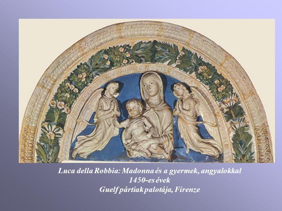 Luca della Robbia: Madonna és a gyermek, angyalokkal 1450-es évek