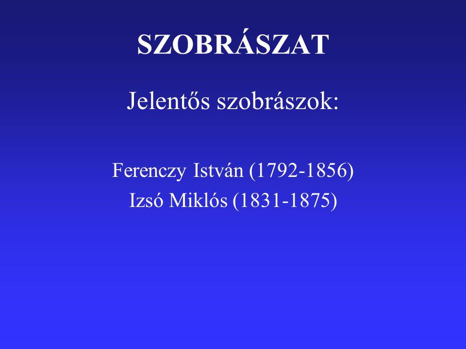 SZOBRÁSZAT Jelentős szobrászok: Ferenczy István (1792-1856)