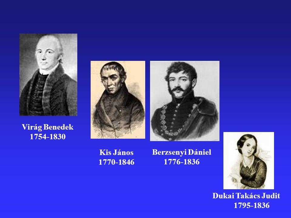 Virág Benedek 1754-1830 Kis János 1770-1846 Berzsenyi Dániel 1776-1836 Dukai Takács Judit 1795-1836