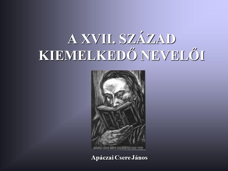 A XVII. SZÁZAD KIEMELKEDŐ NEVELŐI