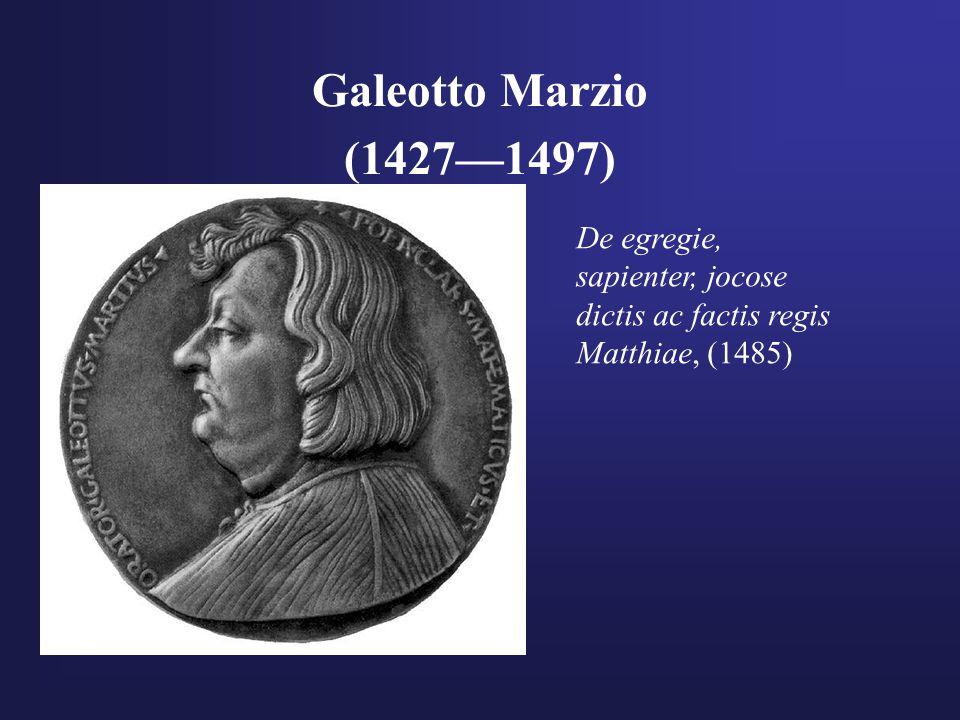 Galeotto Marzio (1427—1497) De egregie, sapienter, jocose dictis ac factis regis Matthiae, (1485)