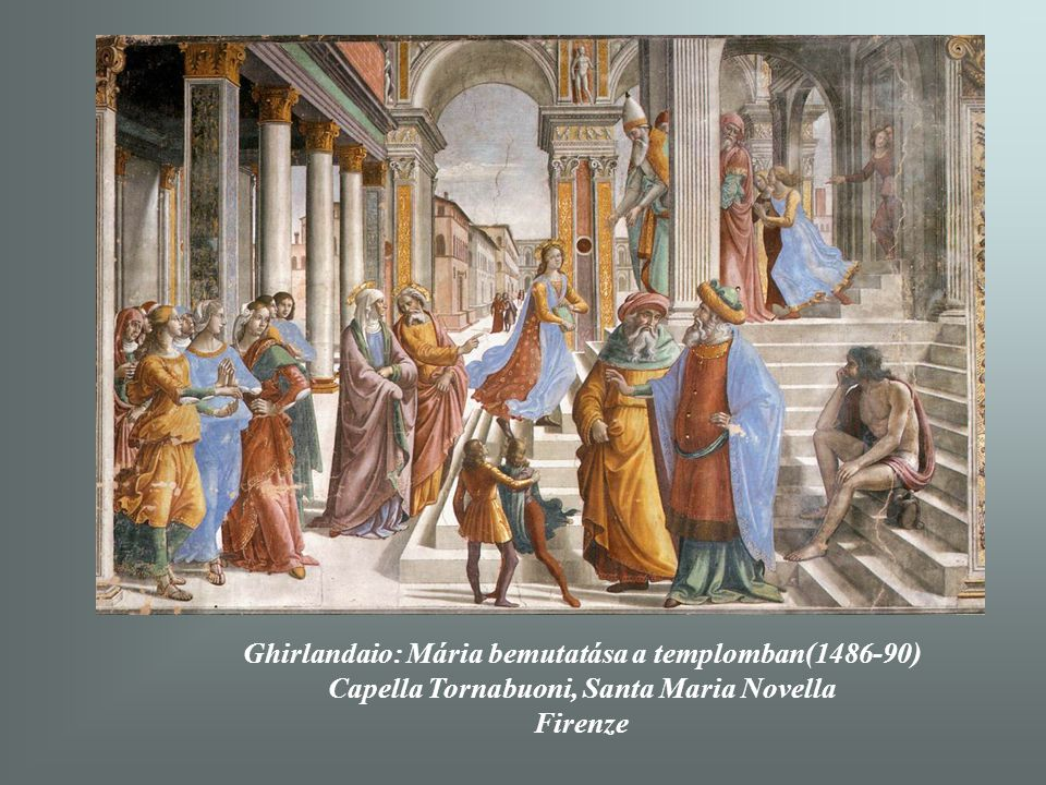 Ghirlandaio: Mária bemutatása a templomban(1486-90)