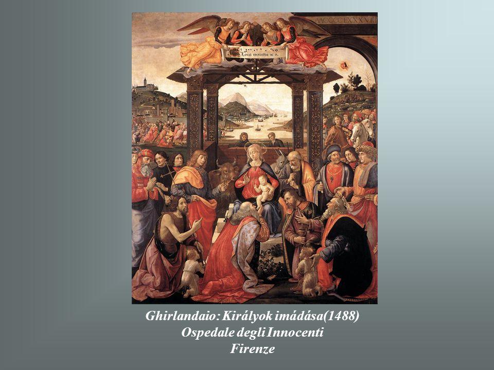 Ghirlandaio: Királyok imádása(1488) Ospedale degli Innocenti