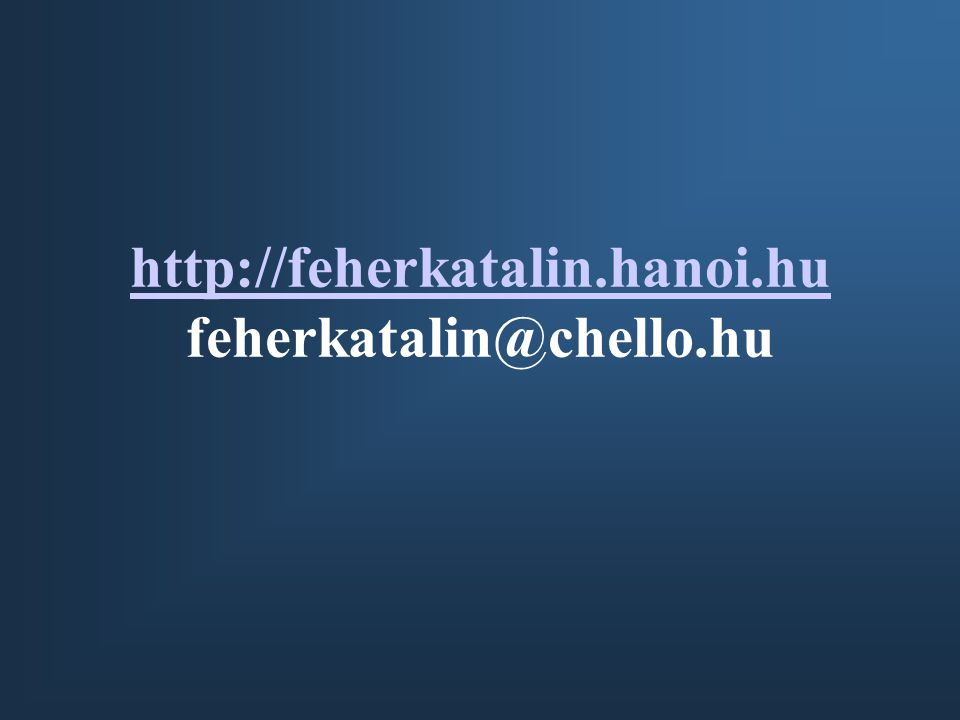 http://feherkatalin.hanoi.hu feherkatalin@chello.hu