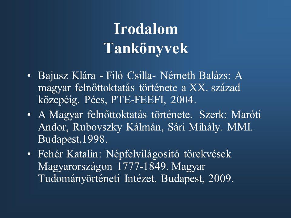 Irodalom Tankönyvek Bajusz Klára - Filó Csilla- Németh Balázs: A magyar felnőttoktatás története a XX. század közepéig. Pécs, PTE-FEEFI, 2004.
