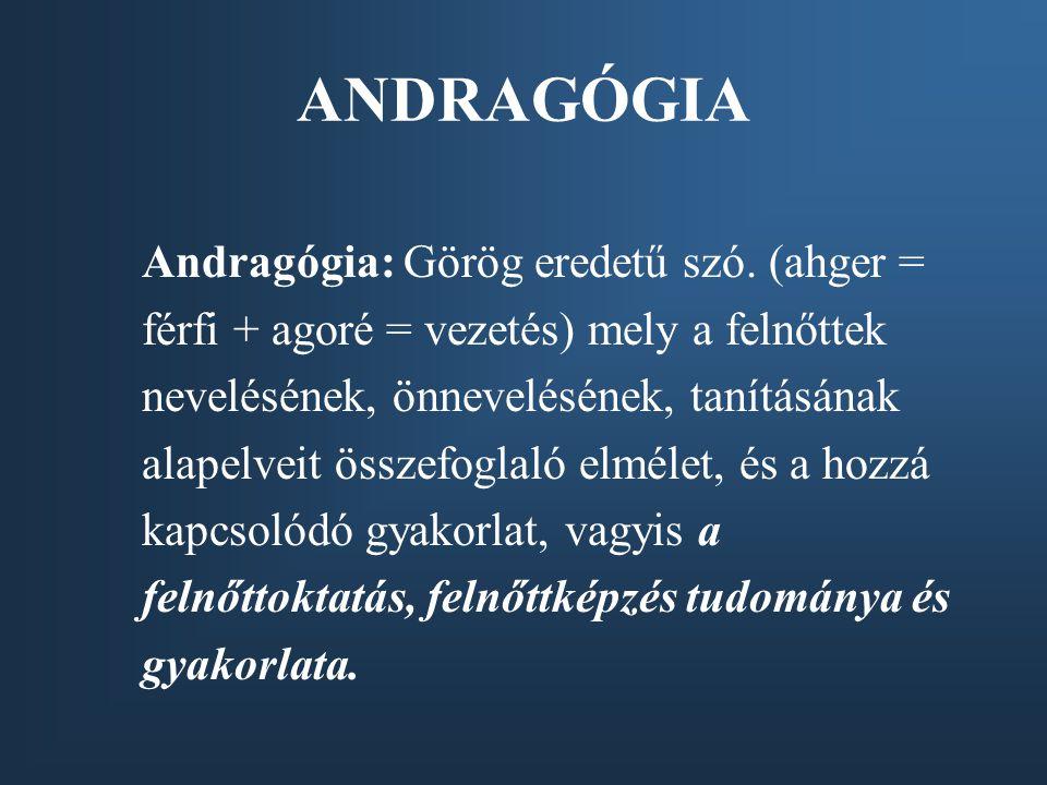 ANDRAGÓGIA Andragógia: Görög eredetű szó. (ahger =