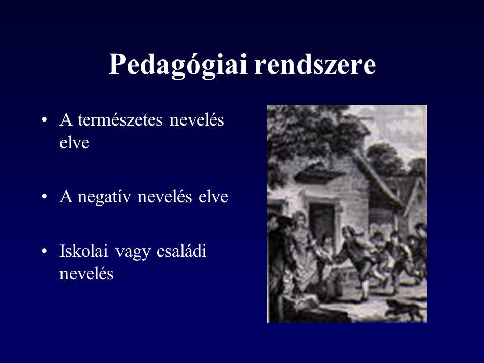 Pedagógiai rendszere A természetes nevelés elve A negatív nevelés elve
