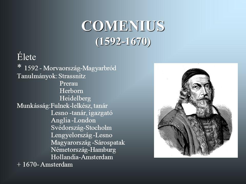 COMENIUS (1592-1670) Élete * 1592 - Morvaország-Magyarbród