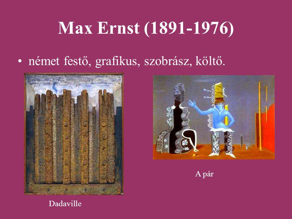 Max Ernst (1891-1976) német festő, grafikus, szobrász, költő. A pár