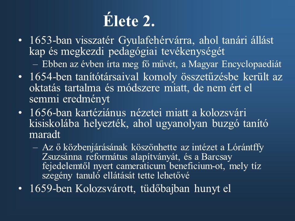Élete 2. 1653-ban visszatér Gyulafehérvárra, ahol tanári állást kap és megkezdi pedagógiai tevékenységét.