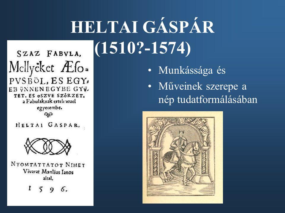 HELTAI GÁSPÁR (1510 -1574) Munkássága és