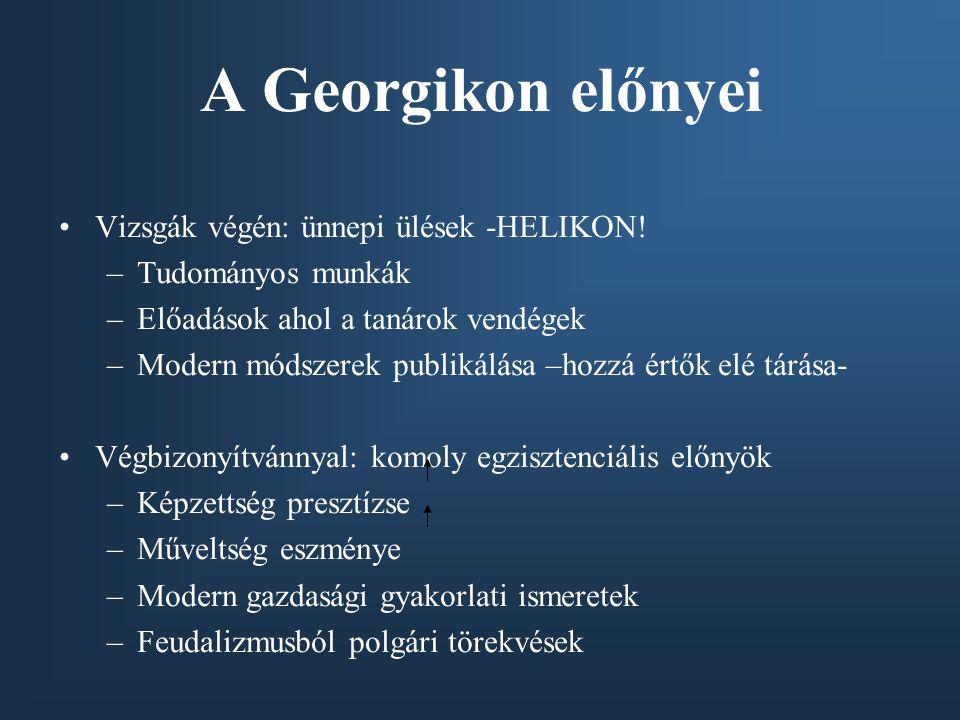 A Georgikon előnyei Vizsgák végén: ünnepi ülések -HELIKON!