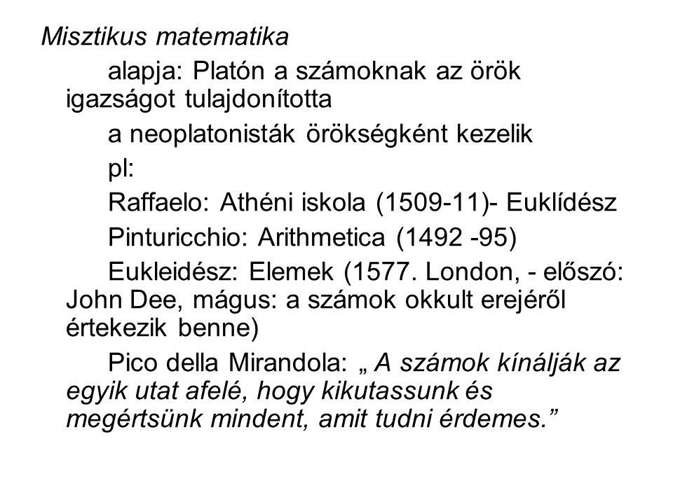 Misztikus matematika alapja: Platón a számoknak az örök igazságot tulajdonította. a neoplatonisták örökségként kezelik.