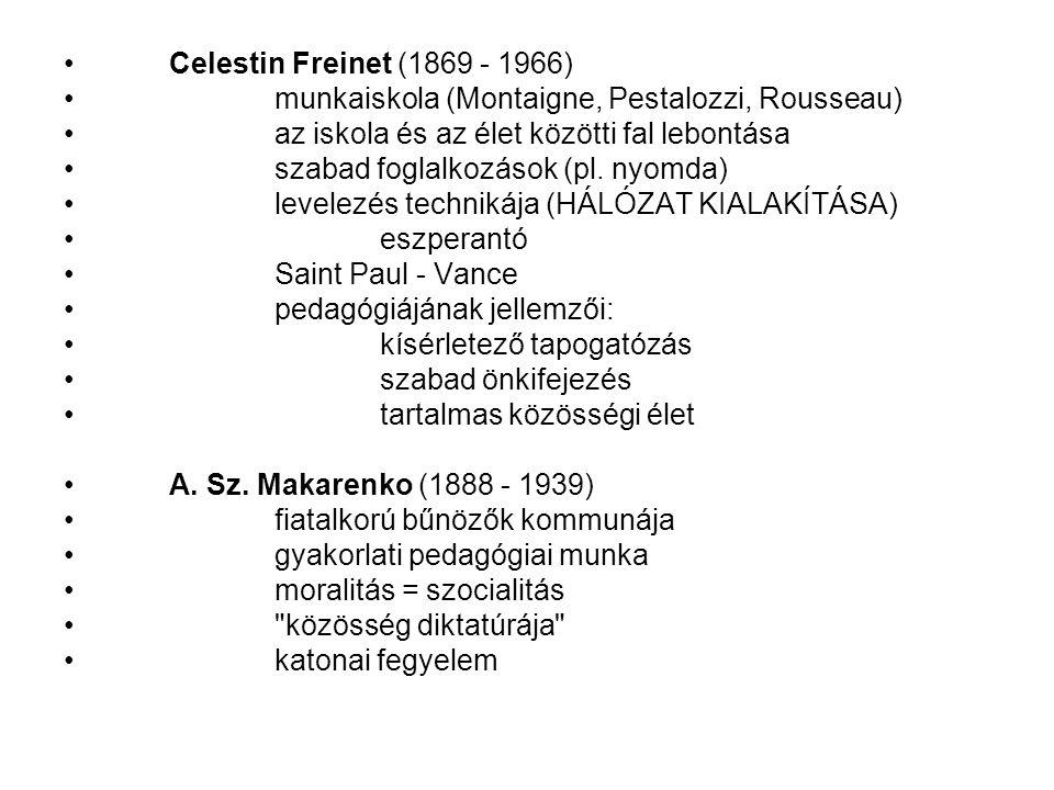 Celestin Freinet (1869 - 1966) munkaiskola (Montaigne, Pestalozzi, Rousseau) az iskola és az élet közötti fal lebontása.