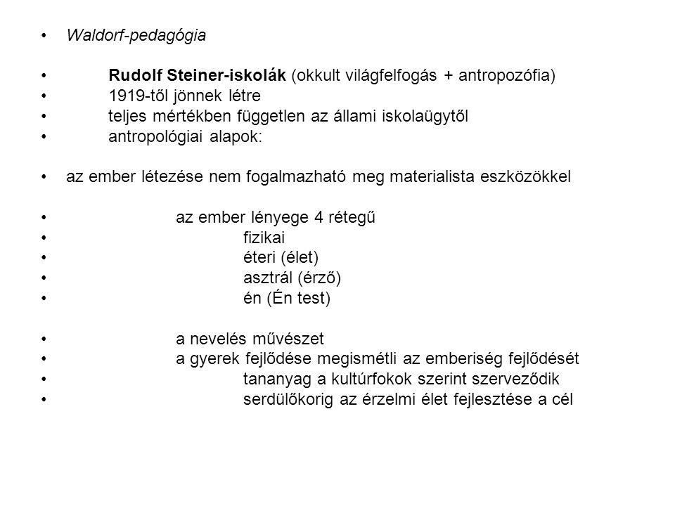 Waldorf-pedagógia Rudolf Steiner-iskolák (okkult világfelfogás + antropozófia) 1919-től jönnek létre.