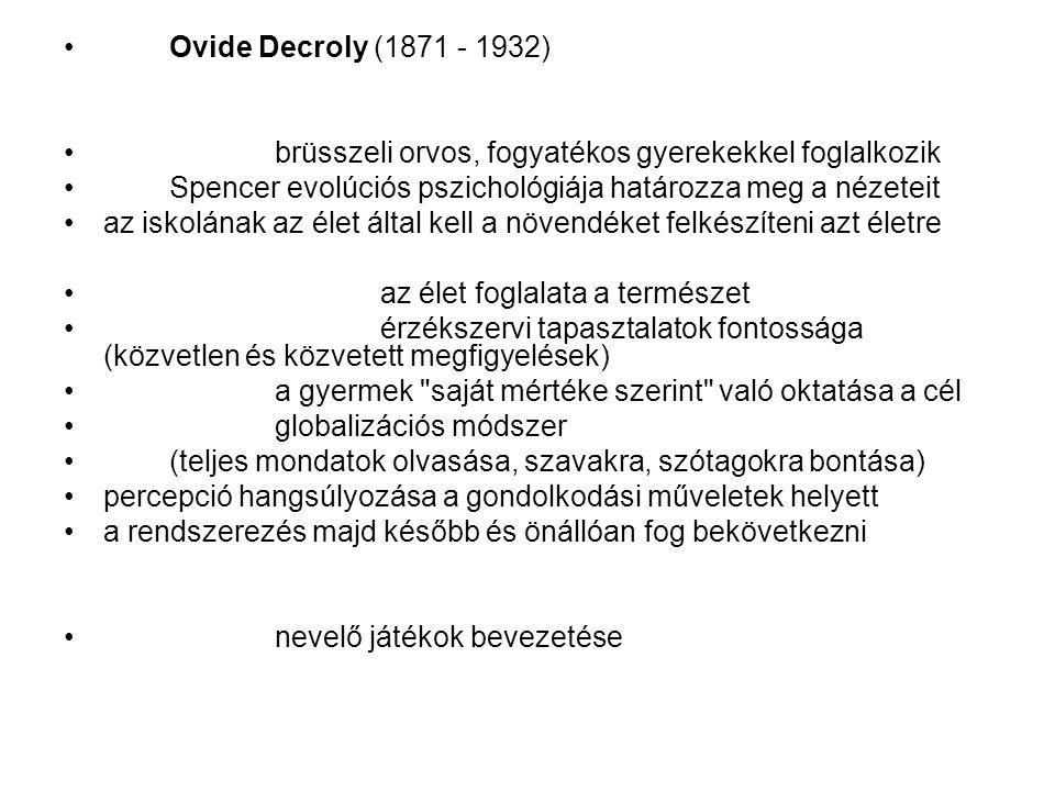 Ovide Decroly (1871 - 1932) brüsszeli orvos, fogyatékos gyerekekkel foglalkozik. Spencer evolúciós pszichológiája határozza meg a nézeteit.
