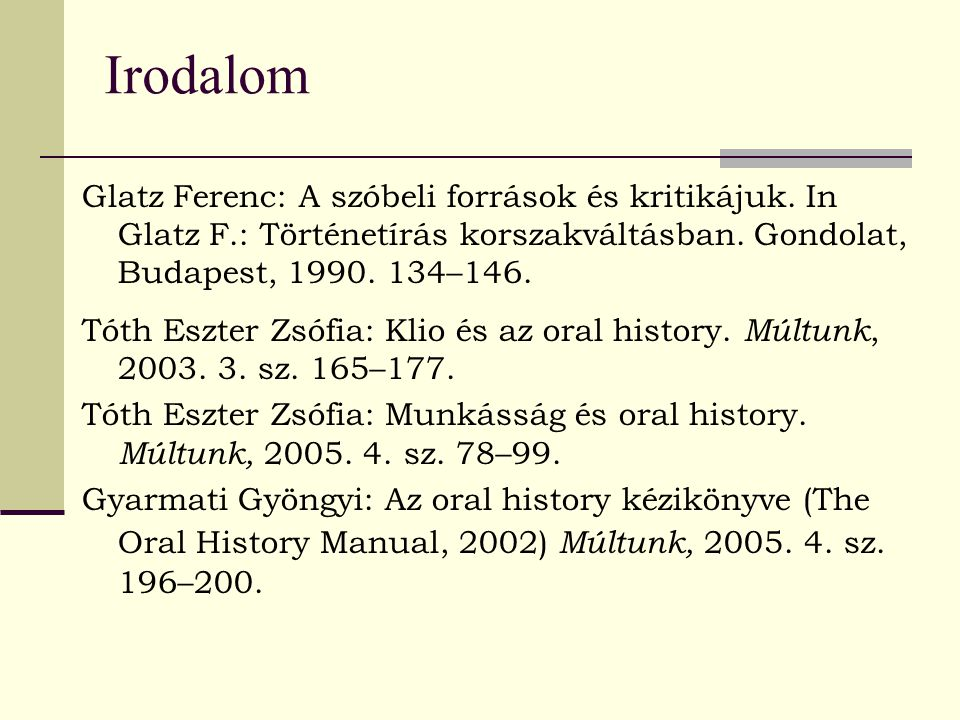 Irodalom Glatz Ferenc: A szóbeli források és kritikájuk. In Glatz F.: Történetírás korszakváltásban. Gondolat, Budapest, 1990. 134–146.