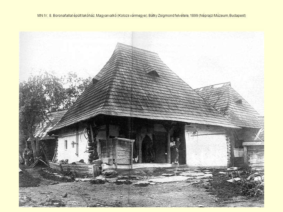MN IV. 8. Boronafallal épült lakóház. Magyarvalkó (Kolozs vármegye)