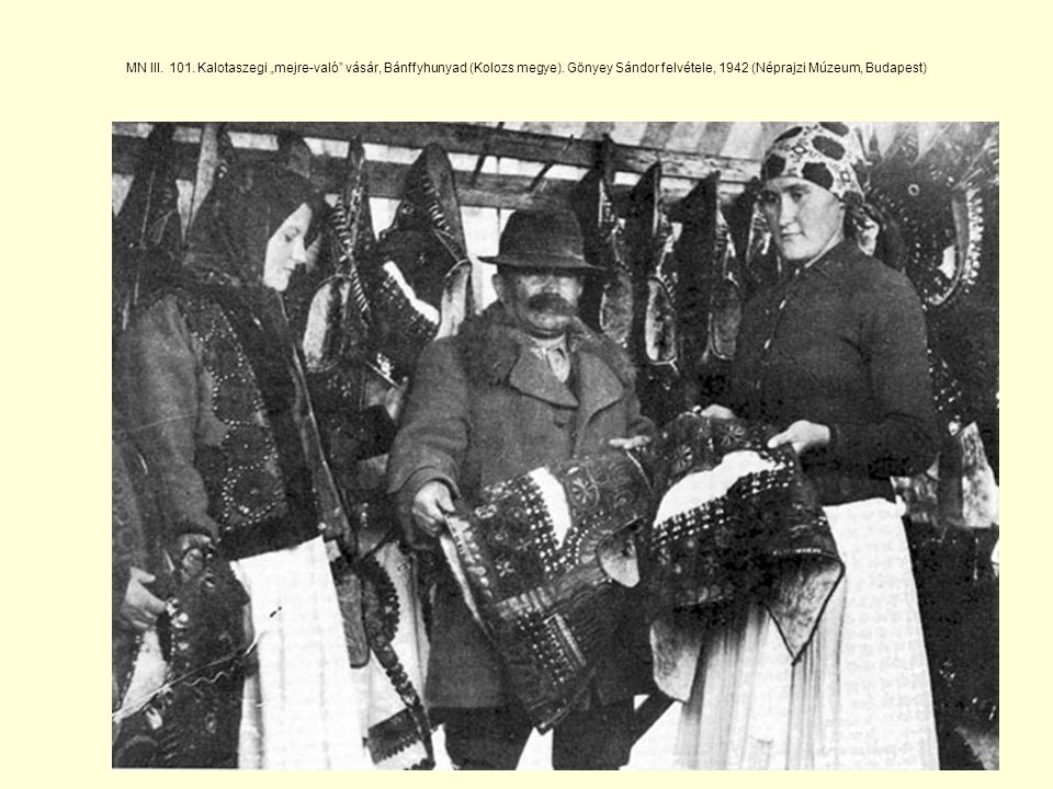 """MN III. 101. Kalotaszegi """"mejre-való vásár, Bánffyhunyad (Kolozs megye)."""