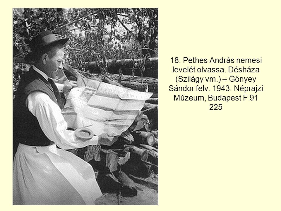 18. Pethes András nemesi levelét olvassa. Désháza (Szilágy vm